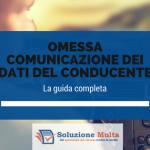 Omessa comunicazione dei dati del conducente: la guida completa