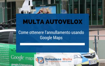 Multa autovelox: come ottenere l'annullamento con Google Maps