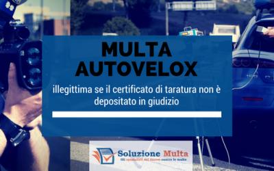 Multa autovelox: illegittima se il certificato di taratura non è depositato in giudizio