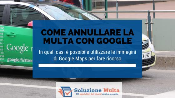 Come ottenere l'annullamento della multa usando Google Maps