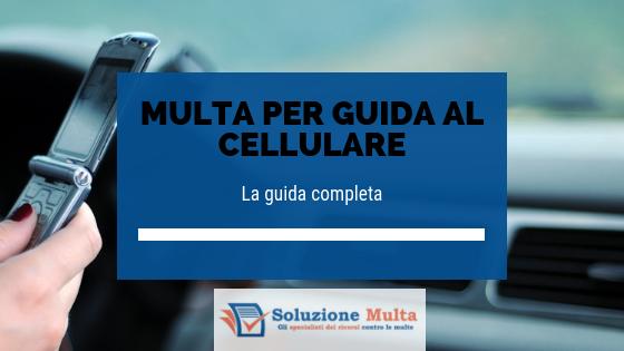 Multa per guida al cellulare: la guida completa